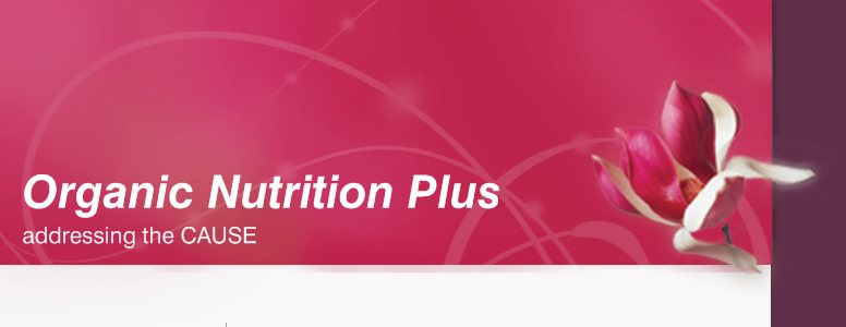 Organic Nutrition Plus - addressing the CAUSE